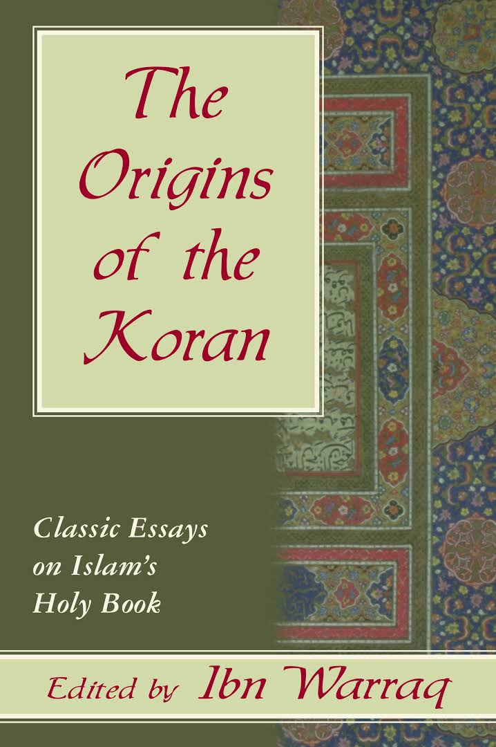 THE ORIGINS OF THE KORAN: CLASSIC ESSAYS ON ISLAM'S HOLY BOOK