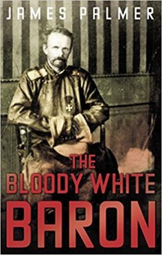 THE BLOODY WHITE BARON by James Palmer.